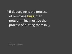 If debugging is the process of removing bugs, then programming must be ...