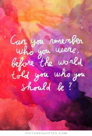 Can you remember who you were, before the world told you who you ...