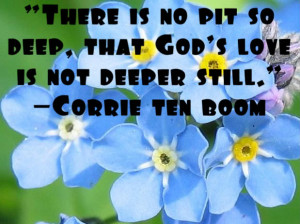... is no pit so deep That Gods Love is not Deeper Still - Christian Quote
