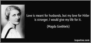 Love is meant for husbands, but my love for Hitler is stronger, I ...