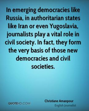 In emerging democracies like Russia, in authoritarian states like Iran ...