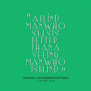 8268-a-blind-man-who-sees-is-better-than-a-seeing-man-who-is-blind.png