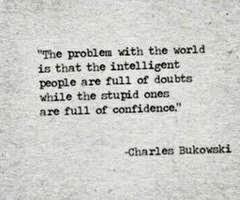 keep reminding myself of what Charles Bukowski said:
