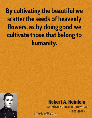 robert-a-heinlein-writer-by-cultivating-the-beautiful-we-scatter-the ...