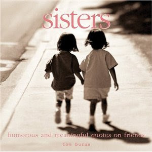 and like all sisters, had interesting side's to our relationships! (I ...