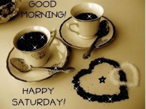 Happy Saturday Good Morning...