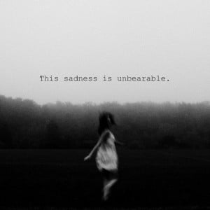 This sadness is unbearable