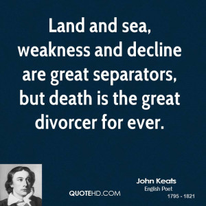 ... are great separators, but death is the great divorcer for ever