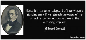 Education is a better safeguard of liberty than a standing army If we