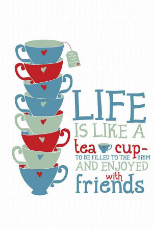 Life is like a tea cup...