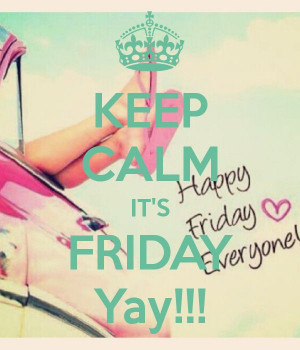 KEEP CALM IT'S FRIDAY Yay!!! - by JMK