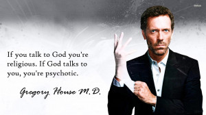 Quotes Gregory House Religious Pshychotic Gregory Gouse MD