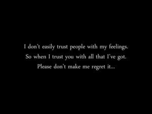 When I trust you with all that I've got, please don't make me ...