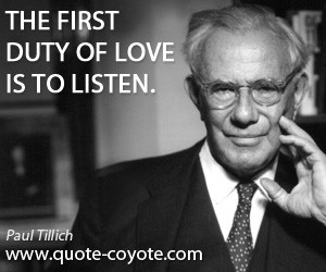 quotes - The first duty of love is to listen.
