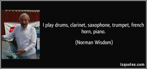play drums, clarinet, saxophone, trumpet, french horn, piano ...
