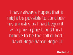 have always hoped that it might be possible to conclude my ministry ...