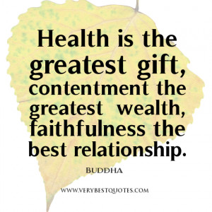 Buddha quotes, Health is the greatest gift, contentment the greatest ...