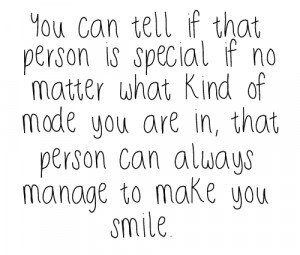 ... of mode you are in that person can always manage to make you smile