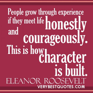 People grow through experience if they meet life honestly and ...