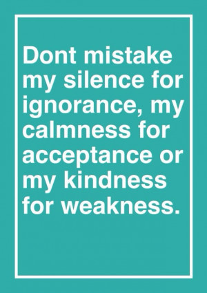 Don't mistake my kindness for weakness   Quotes   Pinterest