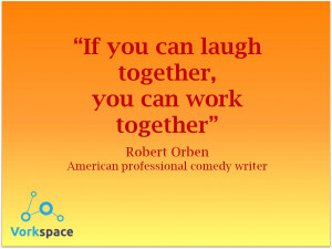 If you can laugh together, you can work together — Robert Orben