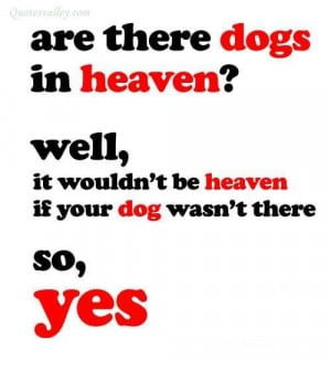 ... if you. Get to william dog!the dog. Quotes About Dogs and Heaven