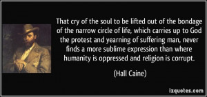That cry of the soul to be lifted out of the bondage of the narrow ...
