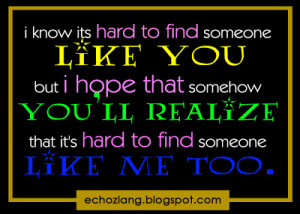 ... find someone like you but i hope that somehow you ll realize that it s