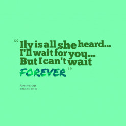 of quotes Ily is all she heard... I\'ll wait for you... But I can ...