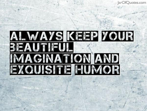 always-keep-your-beautiful-imagination-and-exquisite-humor
