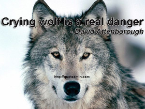 Crying wolf is a real danger - David Attenborough. For more DANGER ...
