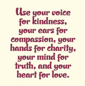 Kindness Quote: Use your voice for kindness, your ears...
