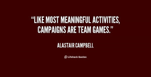 """Like most meaningful activities, campaigns are team games."""""""