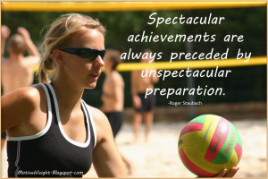 ... are always preceded by unspectacular preparation. -Roger Staubach