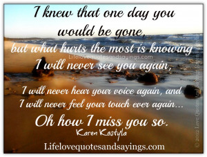knowing I will never see you again, I will never hear your voice again ...