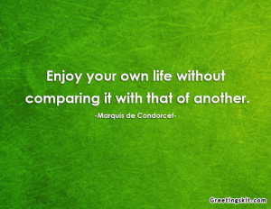 Enjoy Your Own Life Without Comparing It With That of Another ~ Life ...