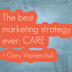 The best marketing strategy ever: CARE ~ Gary Vaynerchuk