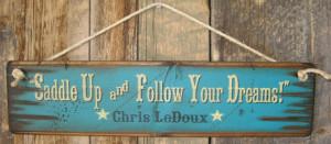 Saddle Up & Follow Your Dreams- Chris LeDoux, Western, Antiqued ...