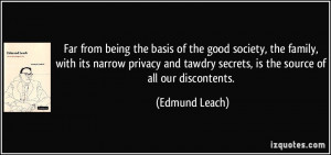 ... tawdry secrets, is the source of all our discontents. - Edmund Leach