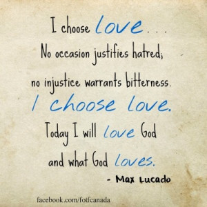 choose love... #MaxLucado