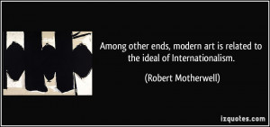 Among other ends, modern art is related to the ideal of ...
