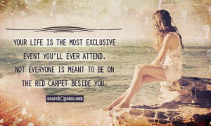Your life is the most exclusive event you'll ever attend. Not everyone ...
