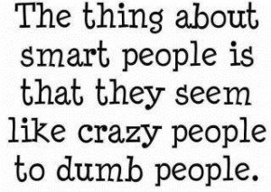 Crazy smart people quotes and sayings popular