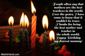 Best Mom Birthday Quotes People often say that mothers