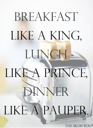 Breakfast Like A King, Lunch Like A Prince, Dinner Like A Pauper