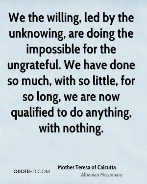 We the willing, led by the unknowing, are doing the impossible for the ...