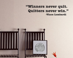... never quit. Quitters never win.