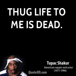 Thug Life to me is dead.