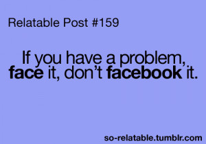 facebook problems advice good quotes teen quotes relatable true so ...