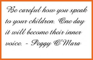 Be careful how you speak to your children. One day it will be their ...
